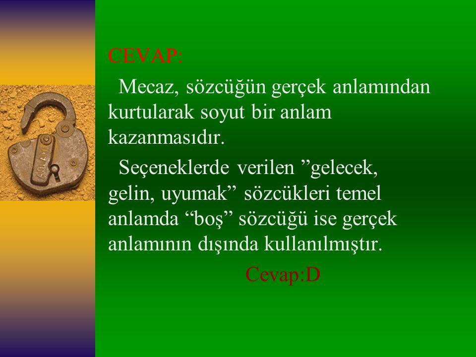 CEVAP: Mecaz, sözcüğün gerçek anlamından kurtularak soyut bir anlam kazanmasıdır.