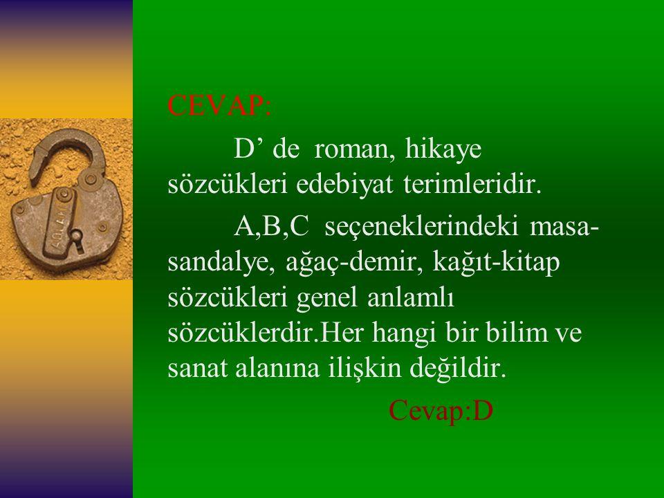 CEVAP: D' de roman, hikaye sözcükleri edebiyat terimleridir.