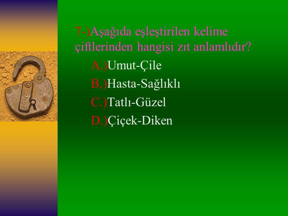 7-)Aşağıda eşleştirilen kelime çiftlerinden hangisi zıt anlamlıdır