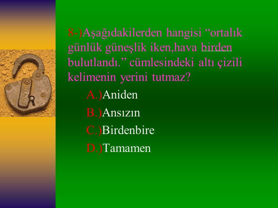 8-)Aşağıdakilerden hangisi ortalık günlük güneşlik iken,hava birden bulutlandı. cümlesindeki altı çizili kelimenin yerini tutmaz