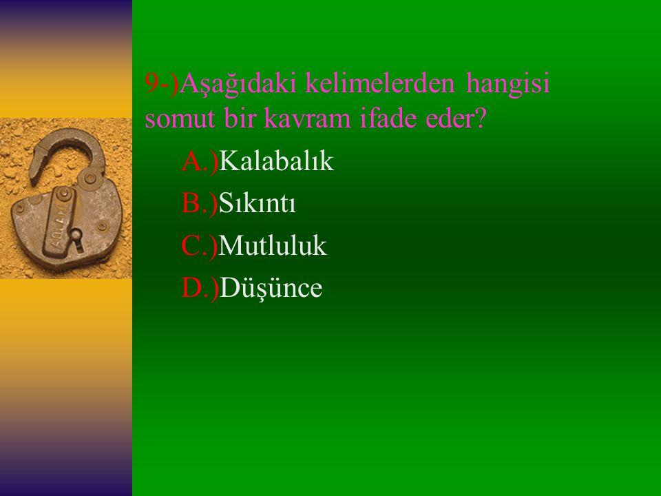 9-)Aşağıdaki kelimelerden hangisi somut bir kavram ifade eder