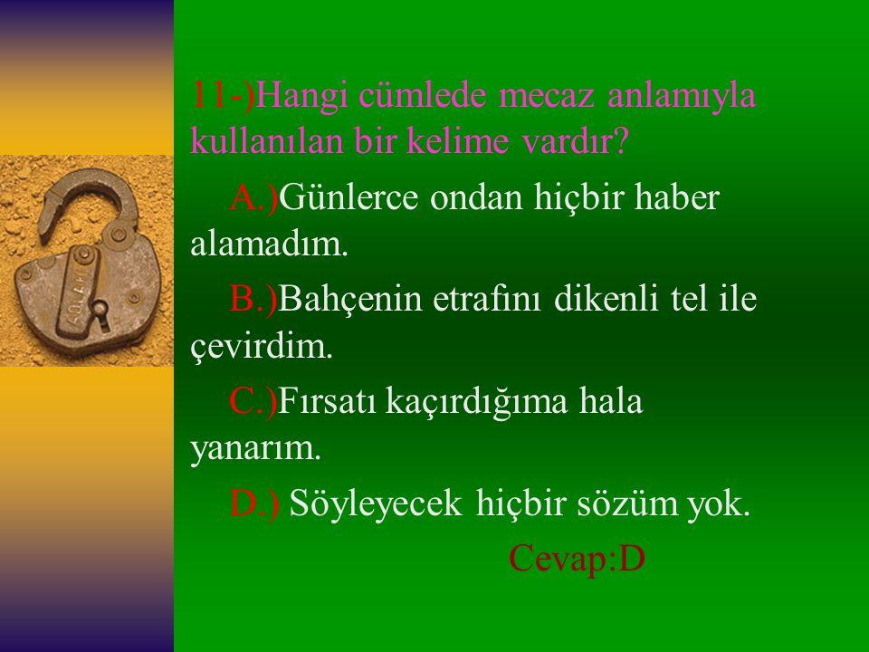 11-)Hangi cümlede mecaz anlamıyla kullanılan bir kelime vardır