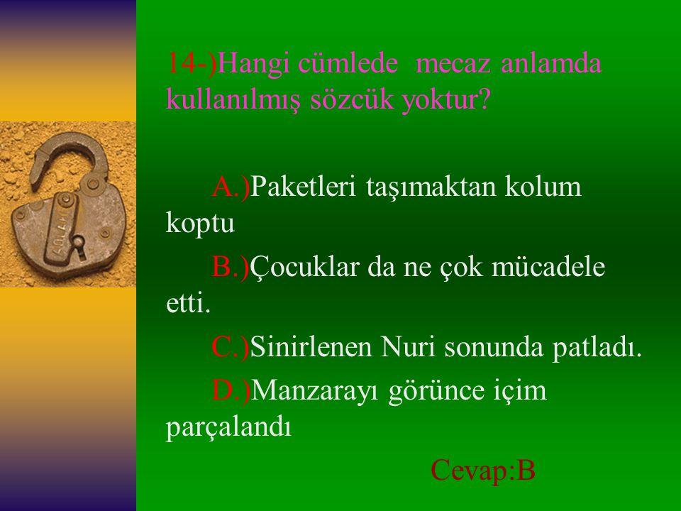 14-)Hangi cümlede mecaz anlamda kullanılmış sözcük yoktur