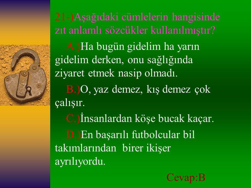 21-)Aşağıdaki cümlelerin hangisinde zıt anlamlı sözcükler kullanılmıştır