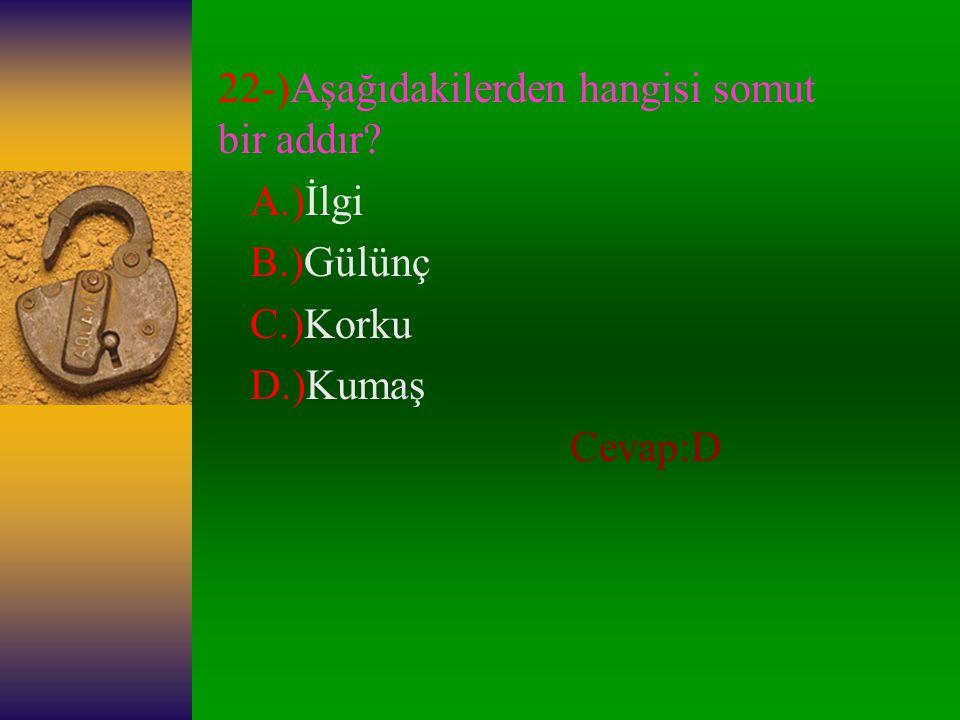 22-)Aşağıdakilerden hangisi somut bir addır