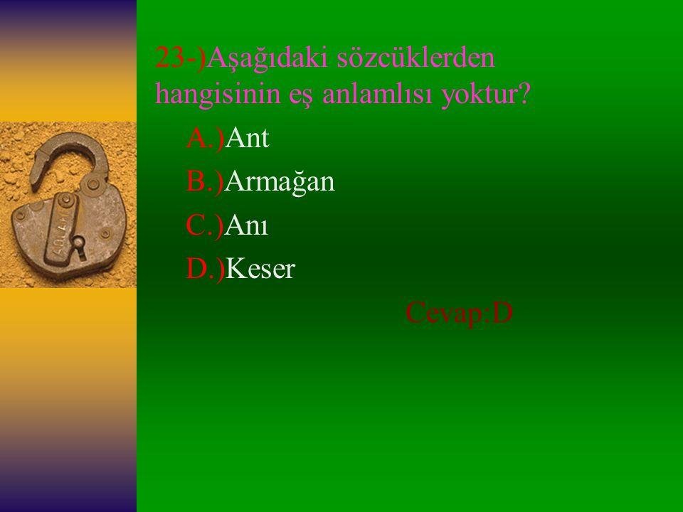 23-)Aşağıdaki sözcüklerden hangisinin eş anlamlısı yoktur