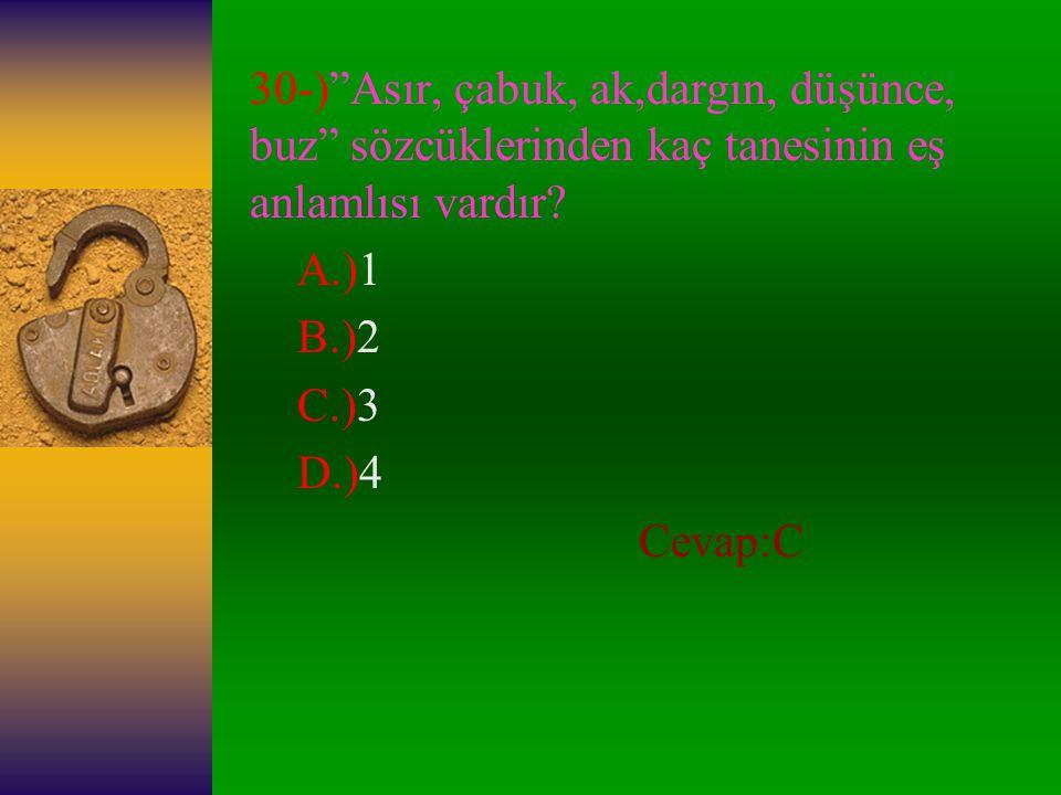 30-) Asır, çabuk, ak,dargın, düşünce, buz sözcüklerinden kaç tanesinin eş anlamlısı vardır