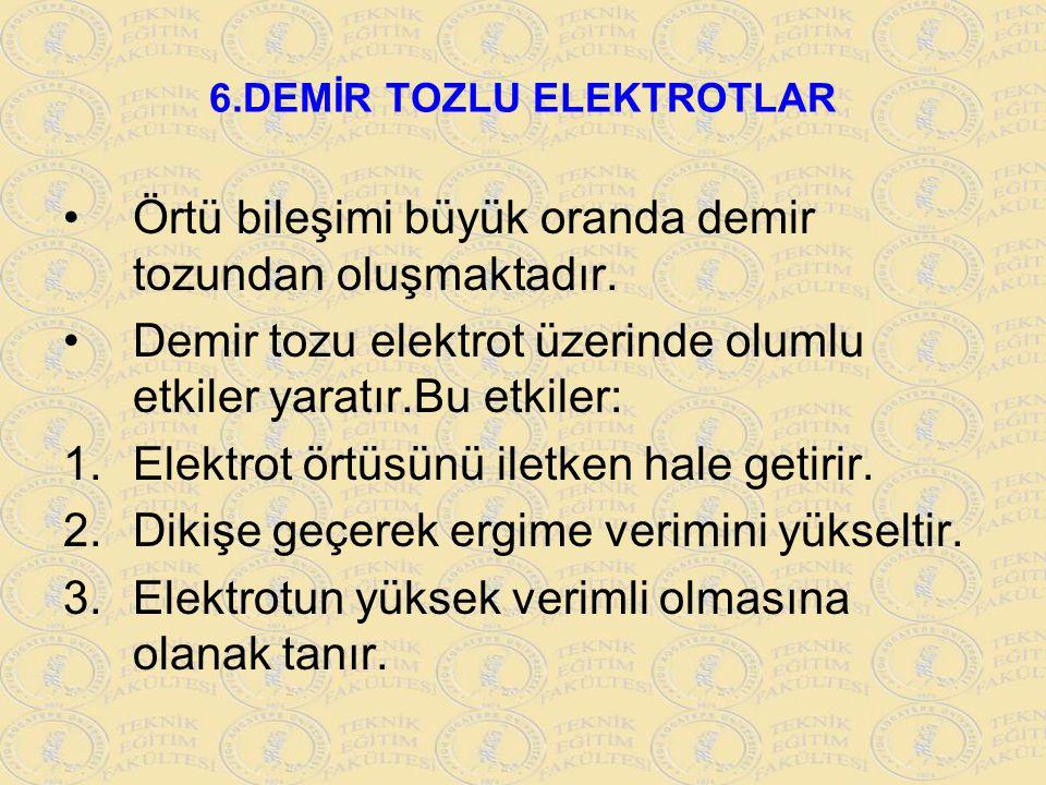 6.DEMİR TOZLU ELEKTROTLAR