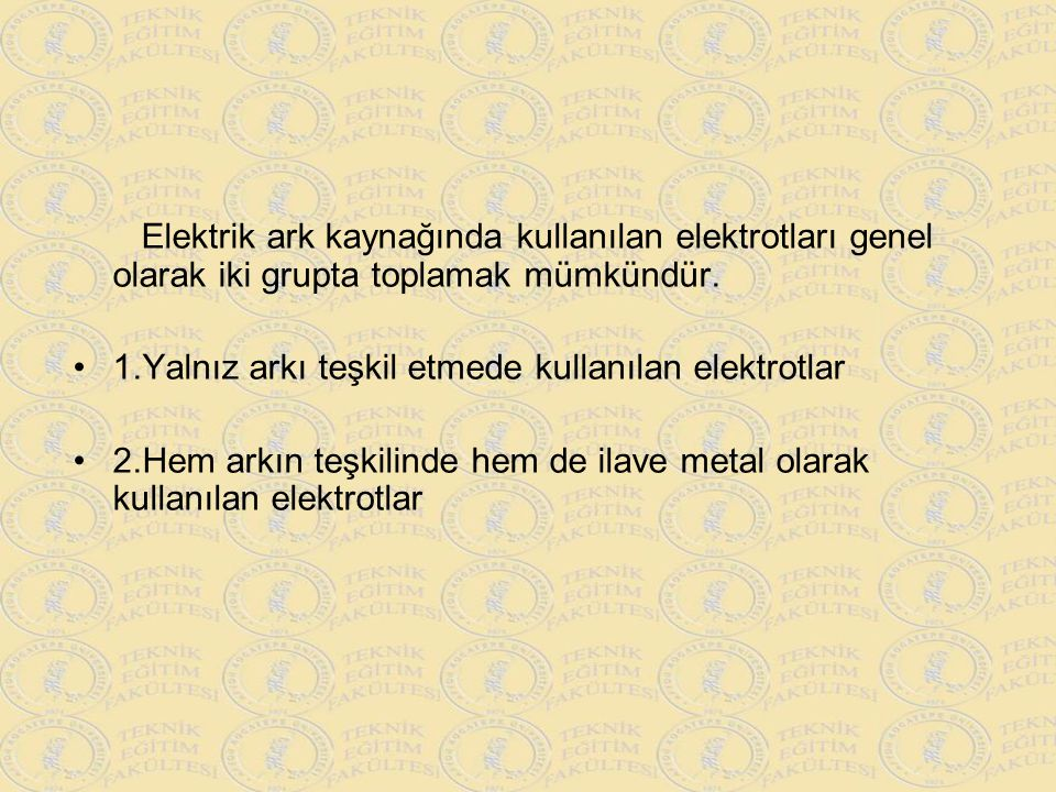 Elektrik ark kaynağında kullanılan elektrotları genel olarak iki grupta toplamak mümkündür.
