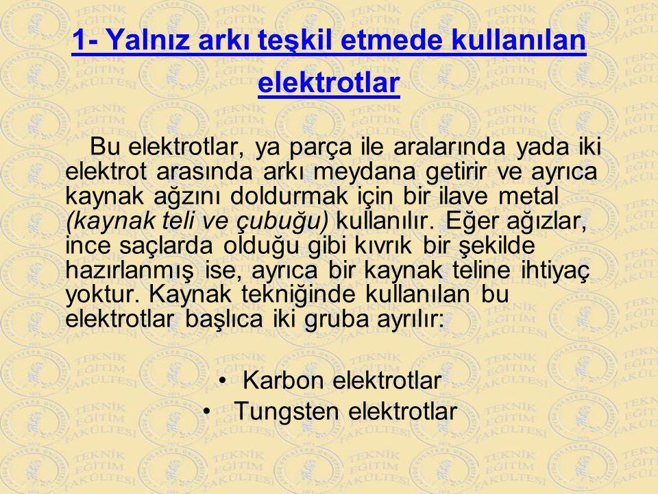 1- Yalnız arkı teşkil etmede kullanılan elektrotlar