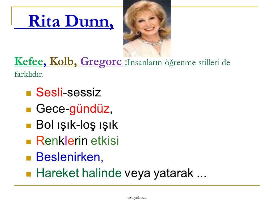 Rita Dunn, Kefee, Kolb, Gregorc :İnsanların öğrenme stilleri de farklıdır.