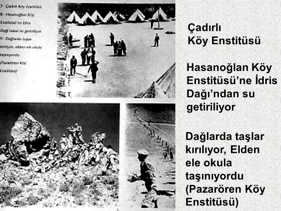Çadırlı Köy Enstitüsü. Hasanoğlan Köy. Enstitüsü'ne İdris. Dağı'ndan su. getiriliyor. Dağlarda taşlar.