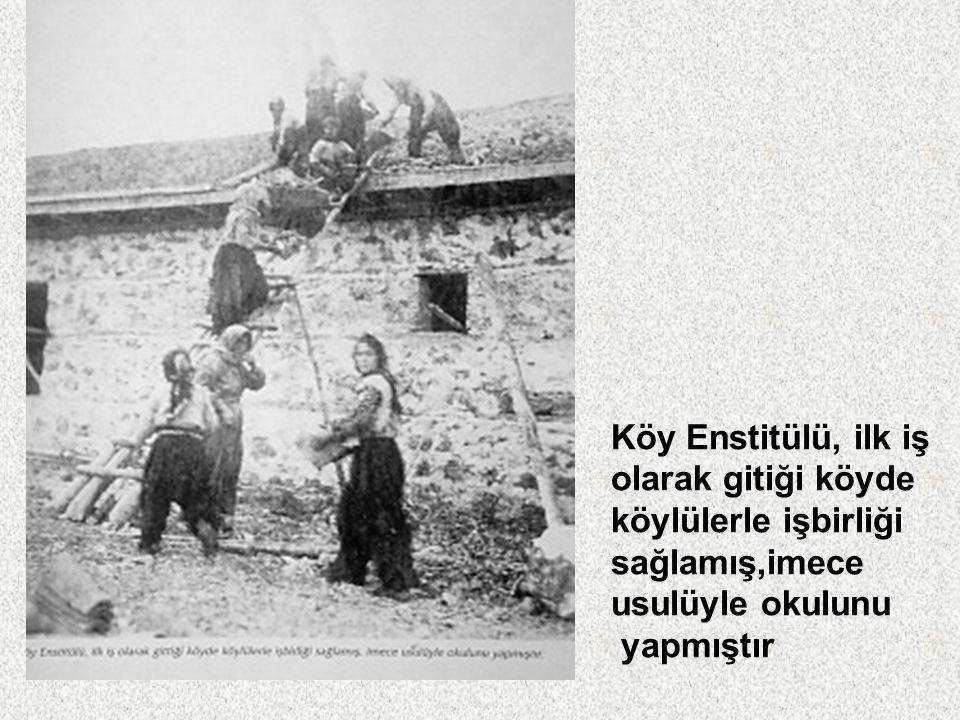 Köy Enstitülü, ilk iş olarak gitiği köyde. köylülerle işbirliği. sağlamış,imece. usulüyle okulunu.