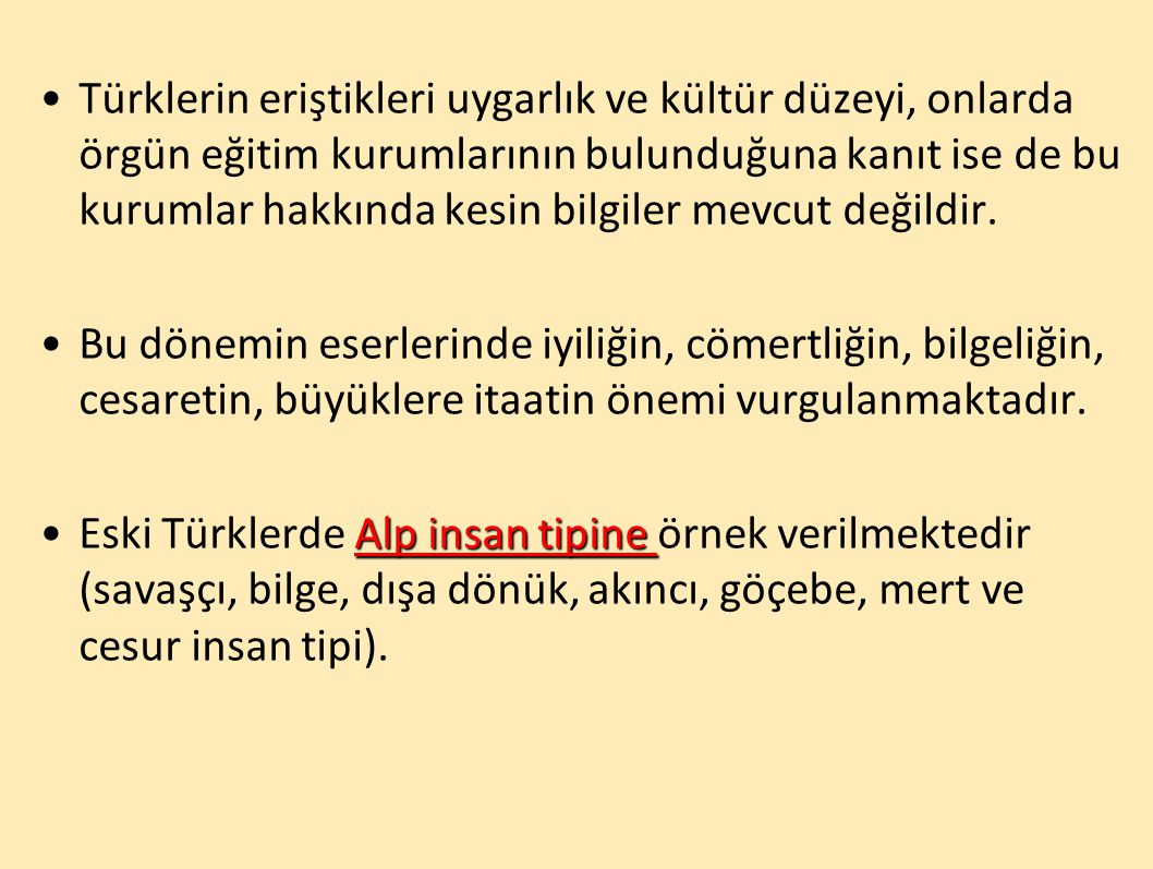Türklerin eriştikleri uygarlık ve kültür düzeyi, onlarda örgün eğitim kurumlarının bulunduğuna kanıt ise de bu kurumlar hakkında kesin bilgiler mevcut değildir.