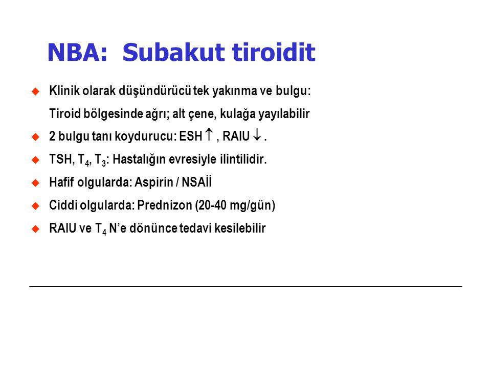 NBA: Subakut tiroidit Klinik olarak düşündürücü tek yakınma ve bulgu: