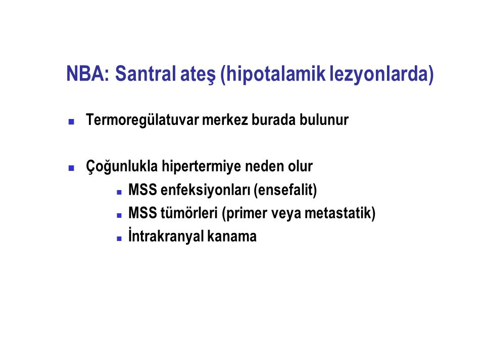 NBA: Santral ateş (hipotalamik lezyonlarda)