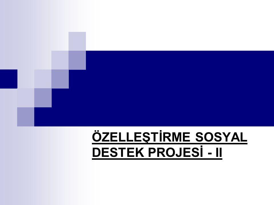 ÖZELLEŞTİRME SOSYAL DESTEK PROJESİ - II