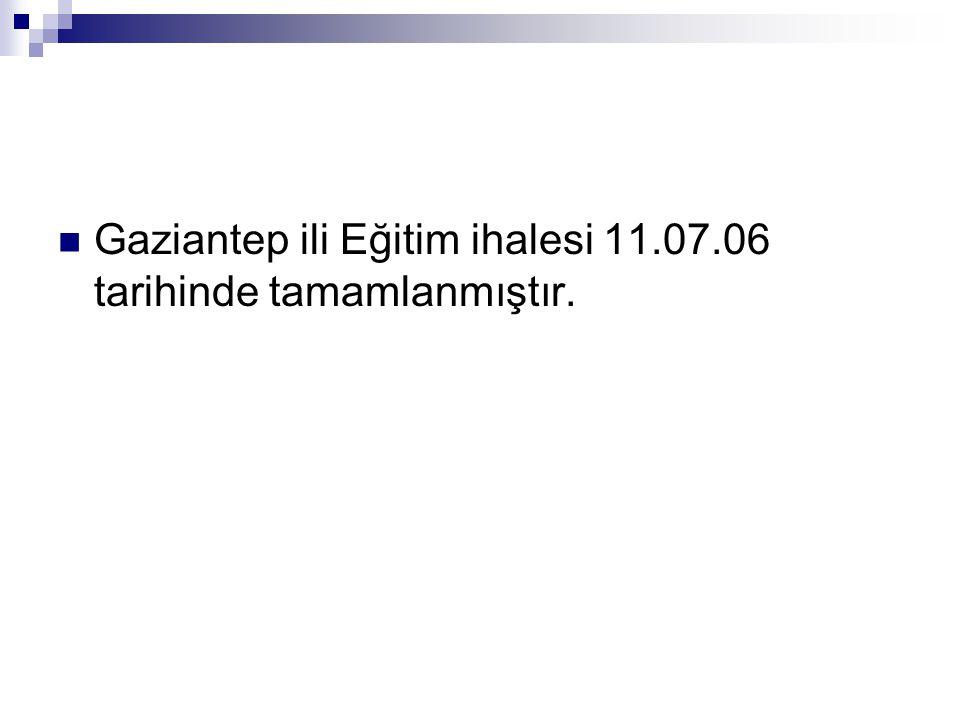Gaziantep ili Eğitim ihalesi 11.07.06 tarihinde tamamlanmıştır.