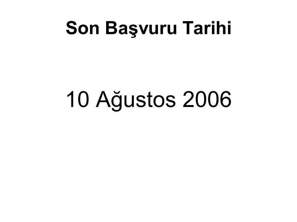 Son Başvuru Tarihi 10 Ağustos 2006