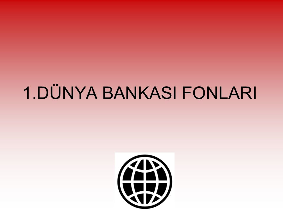 1.DÜNYA BANKASI FONLARI