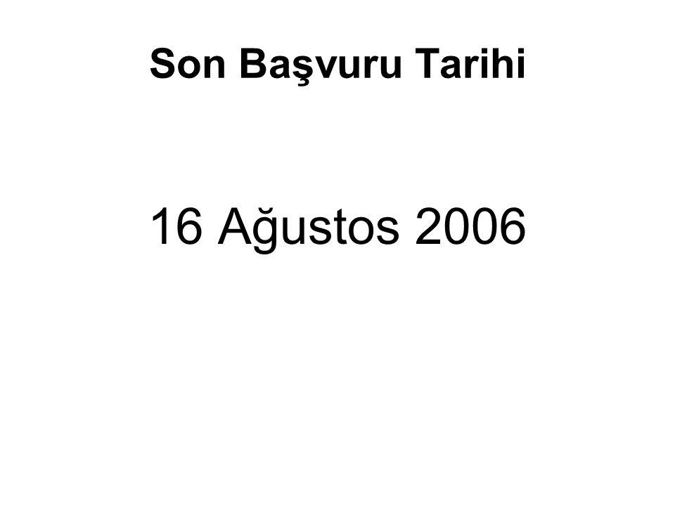 Son Başvuru Tarihi 16 Ağustos 2006