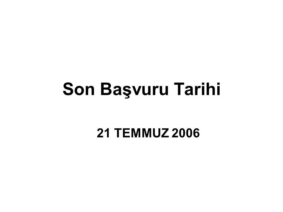 Son Başvuru Tarihi 21 TEMMUZ 2006
