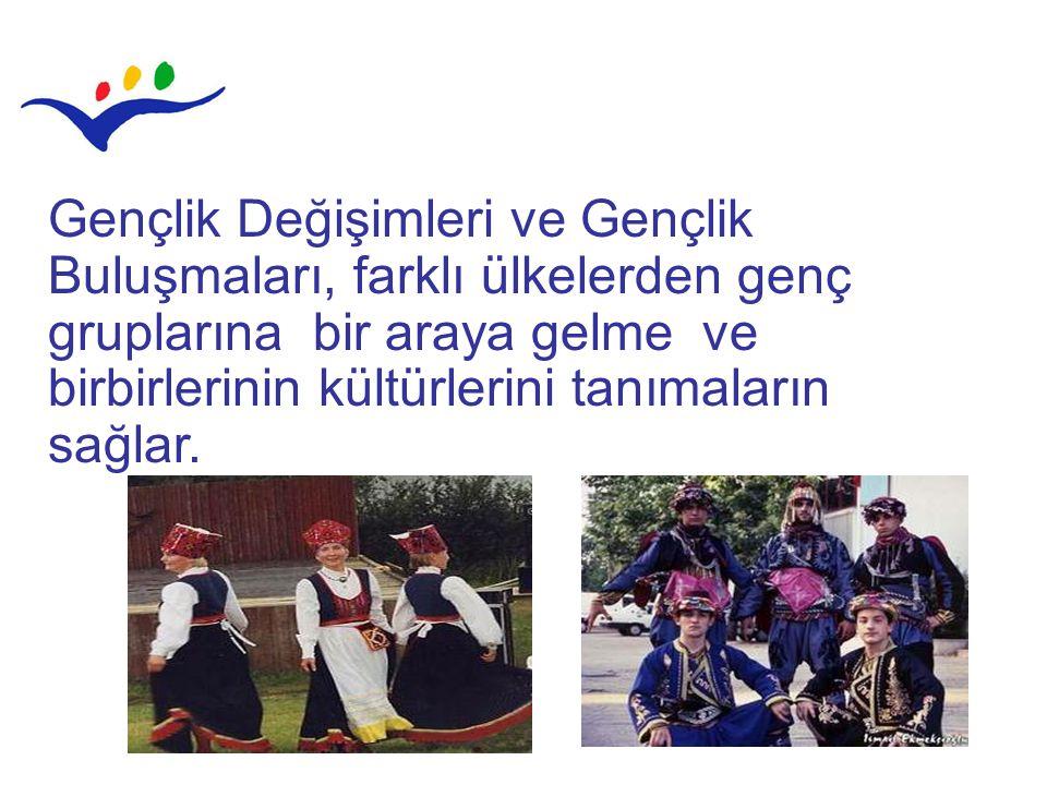 Gençlik Değişimleri ve Gençlik Buluşmaları, farklı ülkelerden genç gruplarına bir araya gelme ve birbirlerinin kültürlerini tanımaların sağlar.