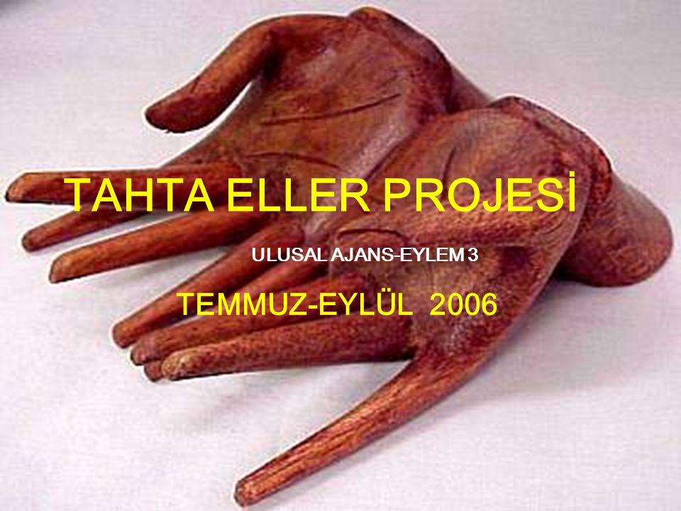 TAHTA ELLER PROJESİ ULUSAL AJANS-EYLEM 3 TEMMUZ-EYLÜL 2006