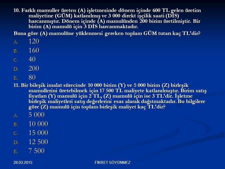 10. Farklı mamuller üreten (A) işletmesinde dönem içinde 600 TL gelen üretim maliyetine (GÜM) katlanılmış ve 3 000 direkt işçilik saati (DİS) harcanmıştır. Dönem içinde (A) mamulünden 200 birim üretilmiştir. Bir birim (A) mamulü için 3 DİS harcanmaktadır.