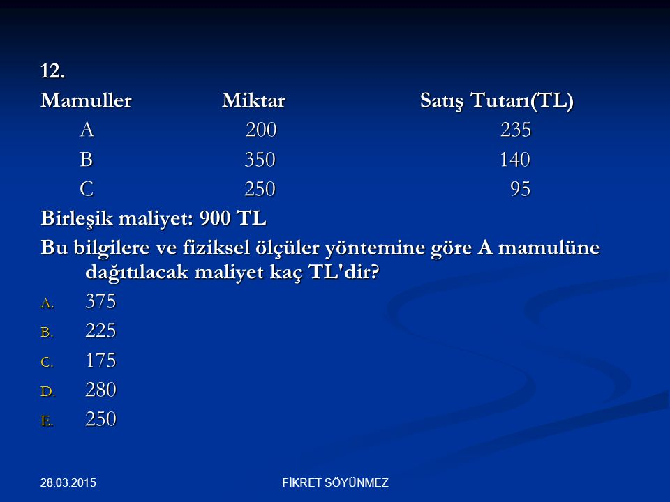 Mamuller Miktar Satış Tutarı(TL) A 200 235 B 350 140 C 250 95