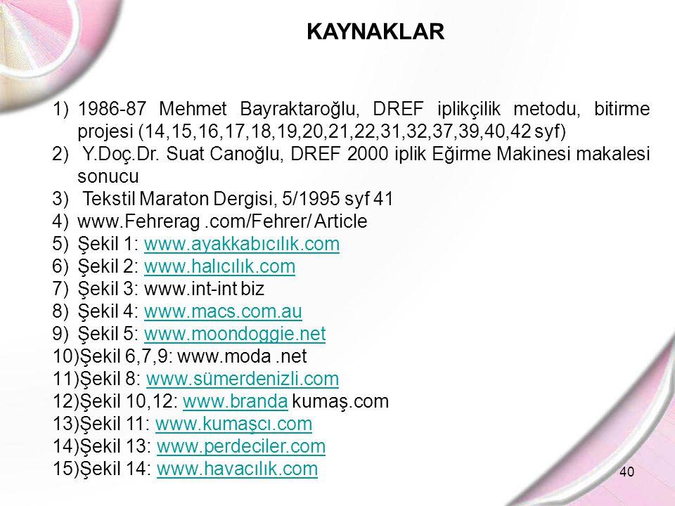KAYNAKLAR 1986-87 Mehmet Bayraktaroğlu, DREF iplikçilik metodu, bitirme projesi (14,15,16,17,18,19,20,21,22,31,32,37,39,40,42 syf)