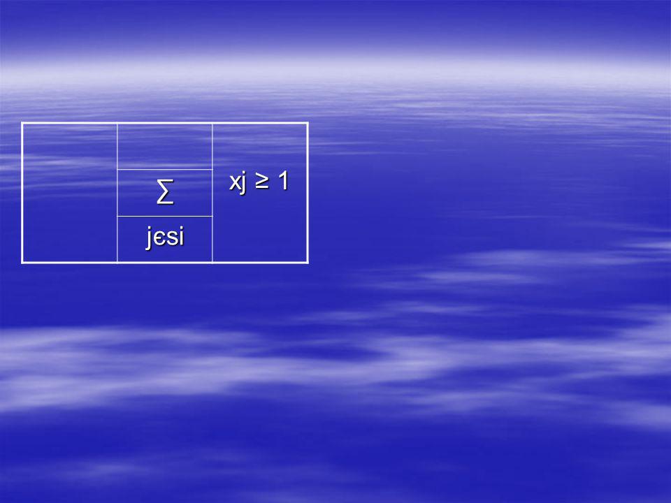 xj ≥ 1 ∑ jєsi