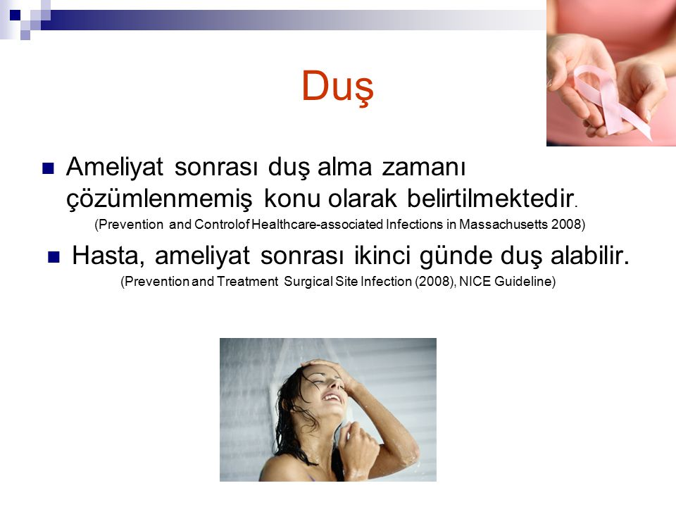 Hasta, ameliyat sonrası ikinci günde duş alabilir.