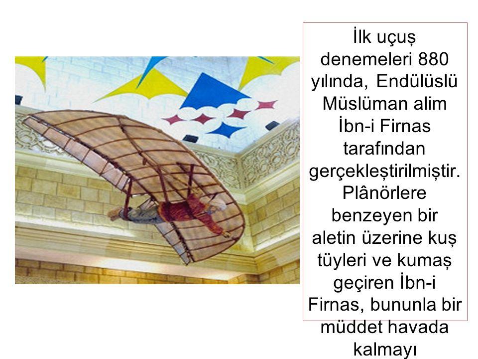 İlk uçuş denemeleri 880 yılında, Endülüslü Müslüman alim İbn-i Firnas tarafından gerçekleştirilmiştir.