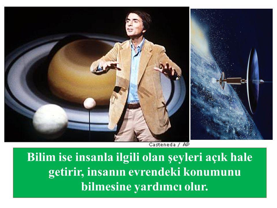 Bilim ise insanla ilgili olan şeyleri açık hale getirir, insanın evrendeki konumunu bilmesine yardımcı olur.