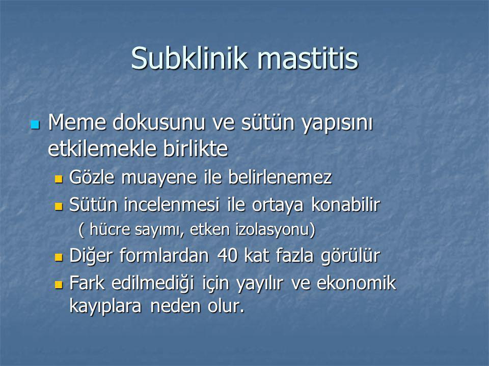 Subklinik mastitis Meme dokusunu ve sütün yapısını etkilemekle birlikte. Gözle muayene ile belirlenemez.