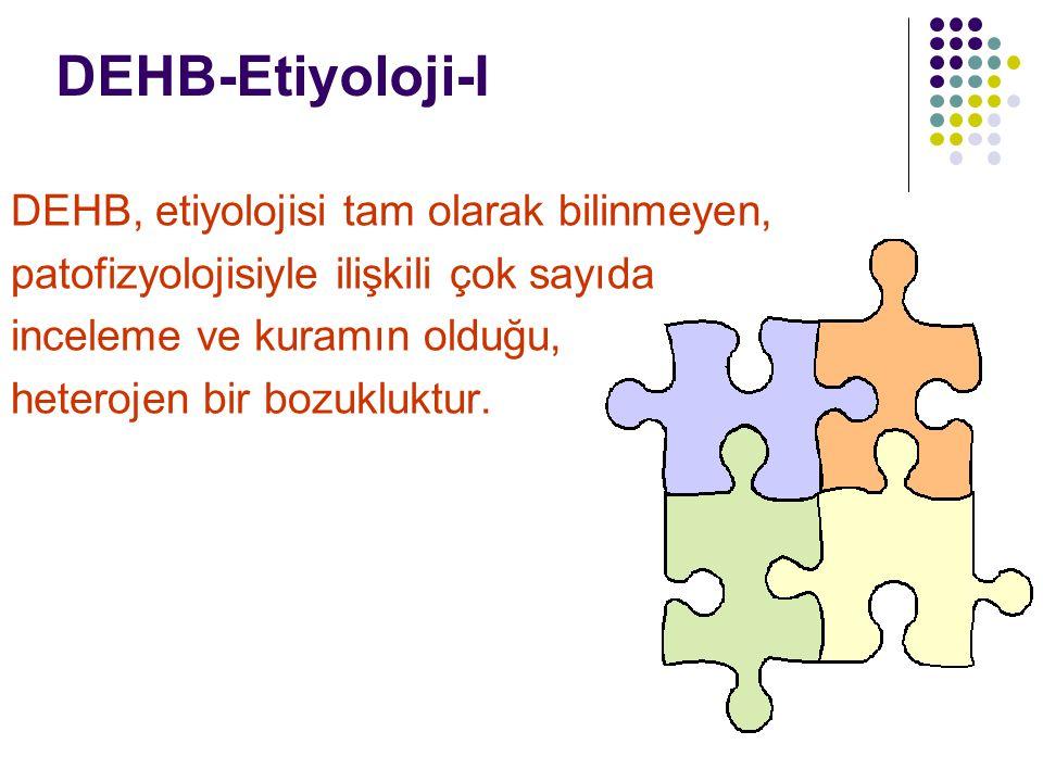 DEHB-Etiyoloji-I DEHB, etiyolojisi tam olarak bilinmeyen,