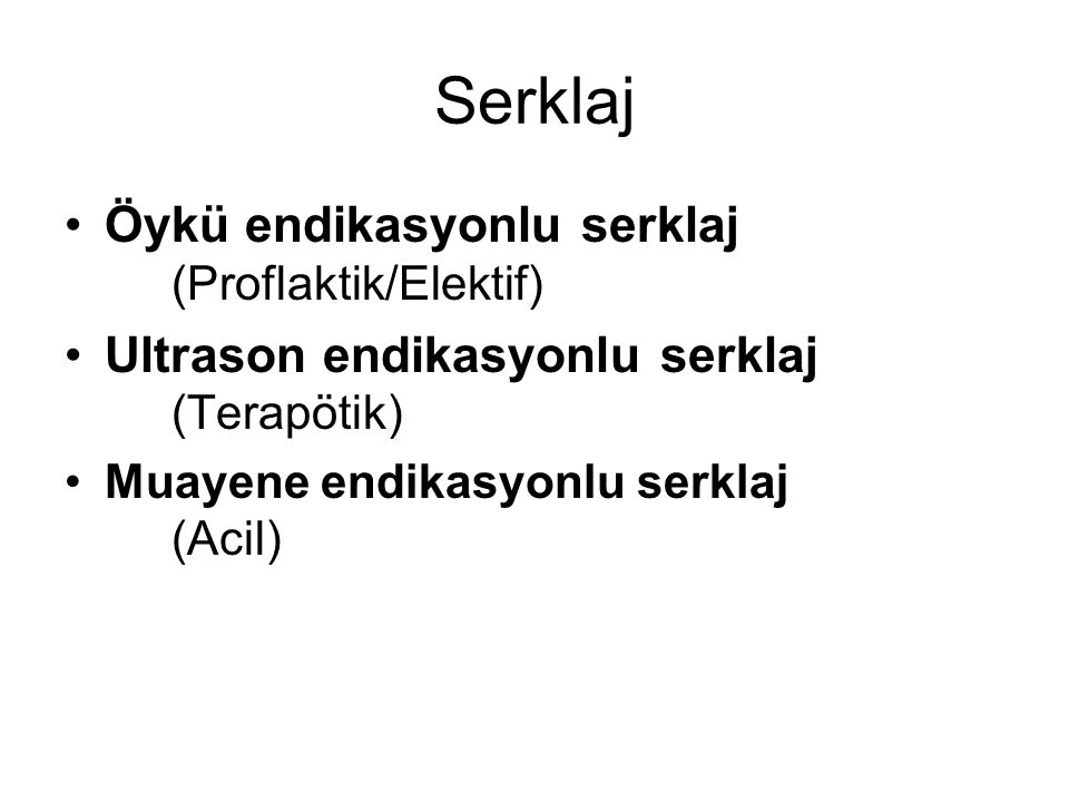 Serklaj Öykü endikasyonlu serklaj (Proflaktik/Elektif)