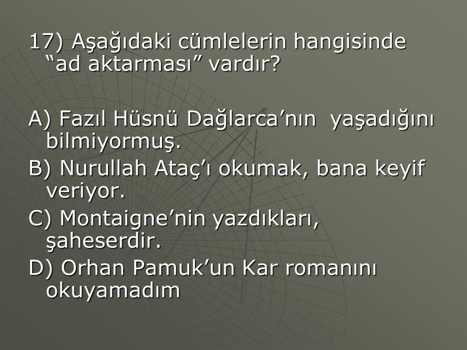17) Aşağıdaki cümlelerin hangisinde ad aktarması vardır