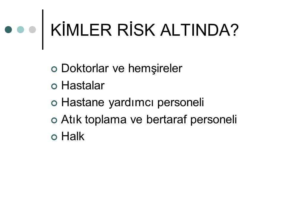 KİMLER RİSK ALTINDA Doktorlar ve hemşireler Hastalar