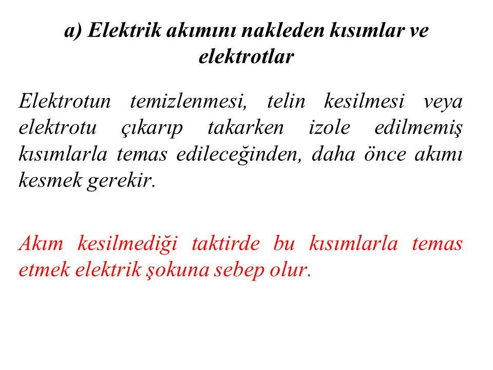 a) Elektrik akımını nakleden kısımlar ve elektrotlar