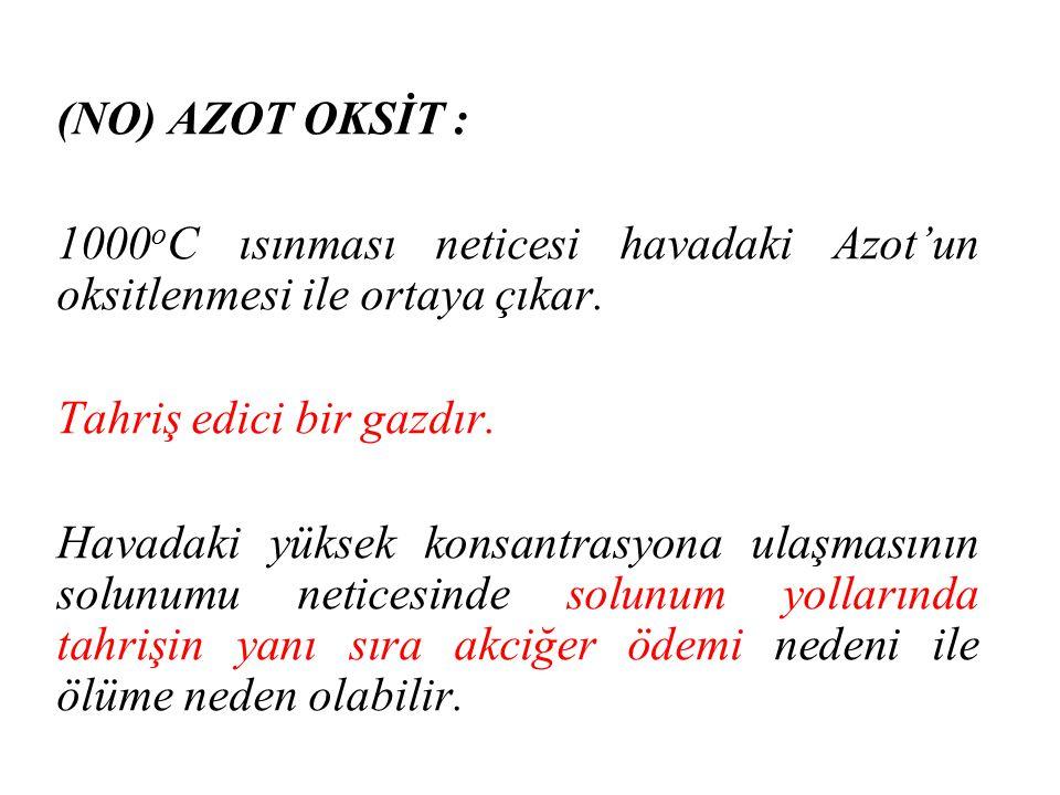 (NO) AZOT OKSİT : 1000oC ısınması neticesi havadaki Azot'un oksitlenmesi ile ortaya çıkar. Tahriş edici bir gazdır.