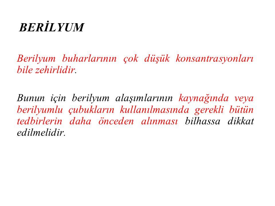 BERİLYUM Berilyum buharlarının çok düşük konsantrasyonları bile zehirlidir.