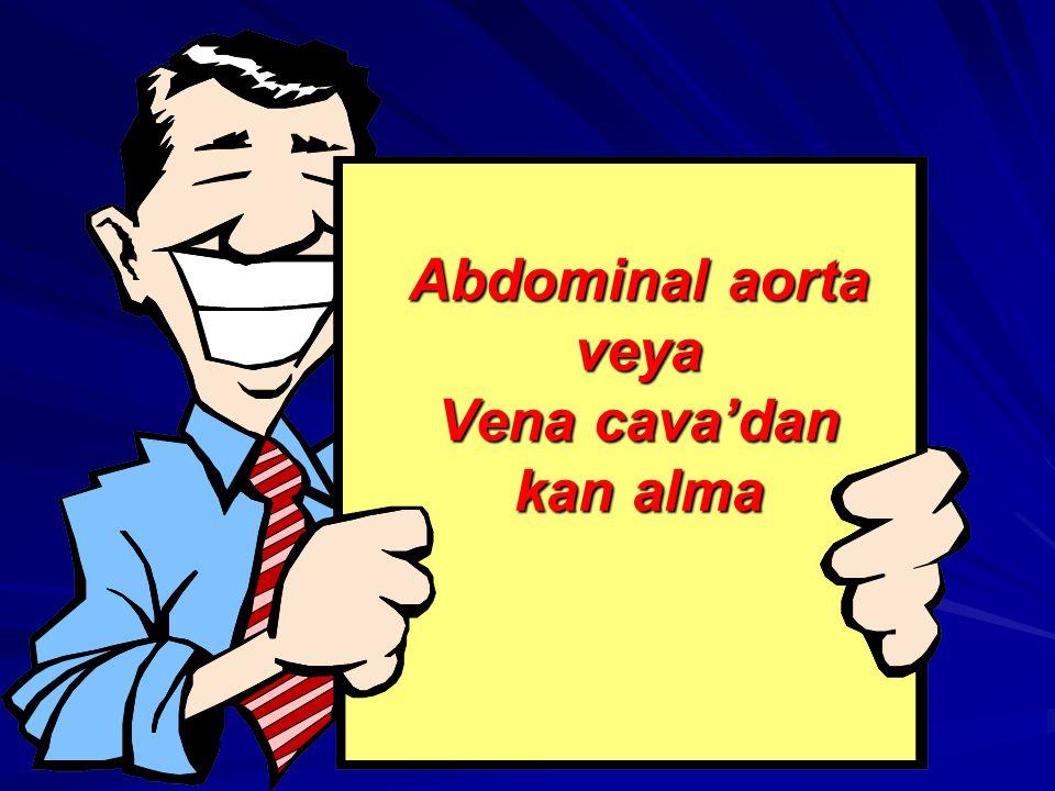 Abdominal aorta veya Vena cava'dan kan alma