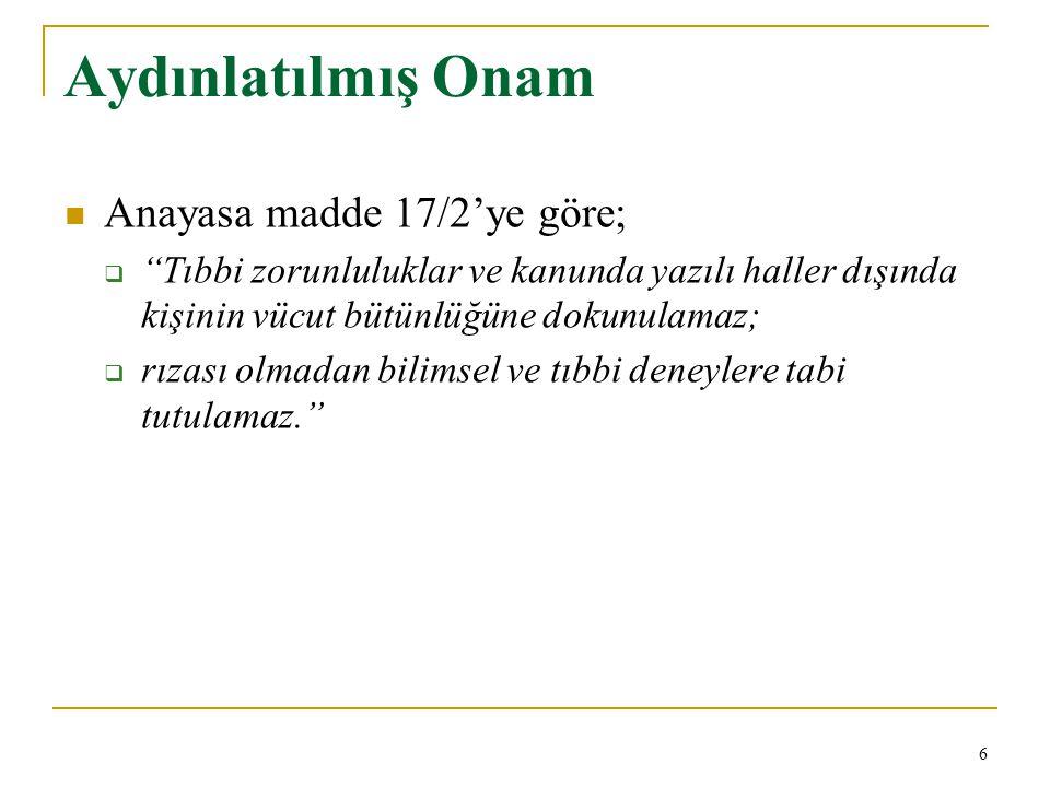Aydınlatılmış Onam Anayasa madde 17/2'ye göre;
