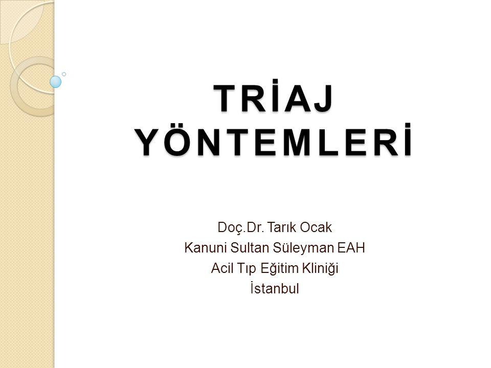 TRİAJ YÖNTEMLERİ Doç.Dr. Tarık Ocak Kanuni Sultan Süleyman EAH