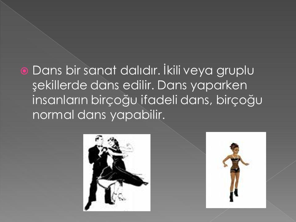 Dans bir sanat dalıdır. İkili veya gruplu şekillerde dans edilir