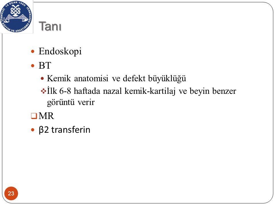 Tanı Endoskopi BT MR β2 transferin Kemik anatomisi ve defekt büyüklüğü