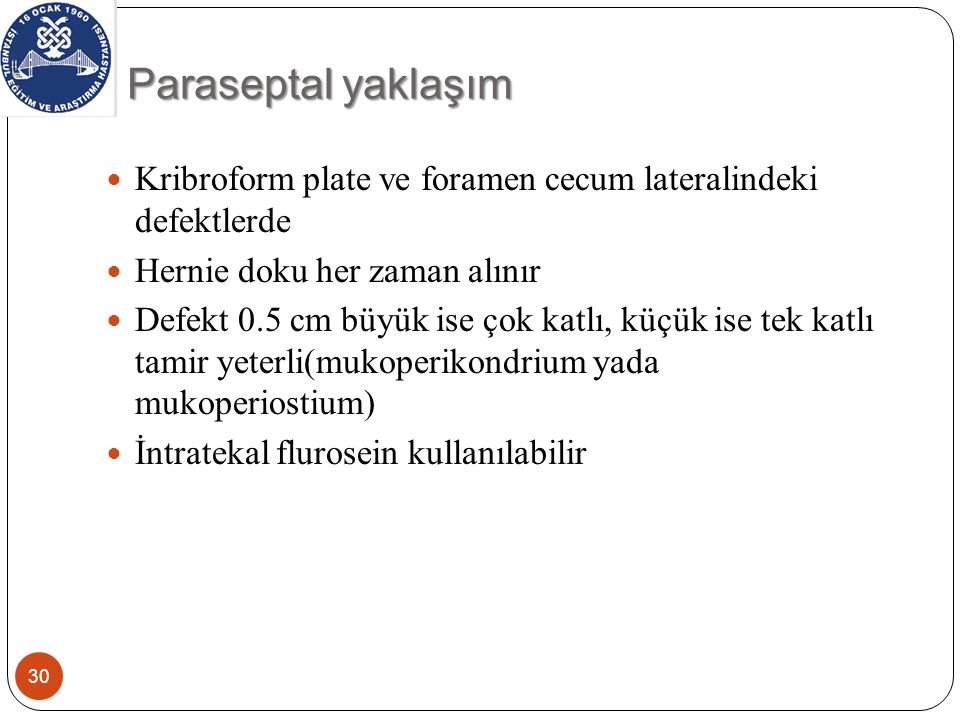 Paraseptal yaklaşım Kribroform plate ve foramen cecum lateralindeki defektlerde. Hernie doku her zaman alınır.