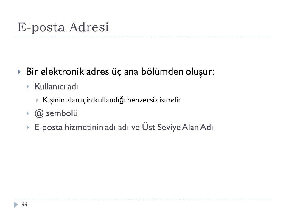 E-posta Adresi Bir elektronik adres üç ana bölümden oluşur: